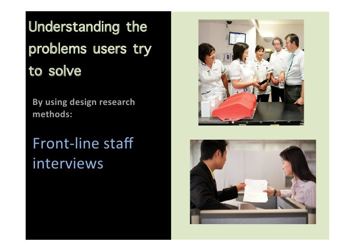 Understanding theproblems users tryto solve                       By using design research methods:   Fron...
