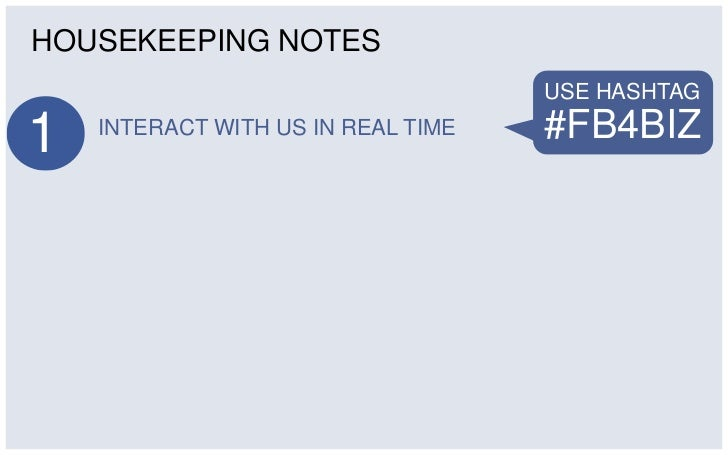 HOUSEKEEPING NOTES                                    USE HASHTAG1   INTERACT WITH US IN REAL TIME   #FB4BIZ