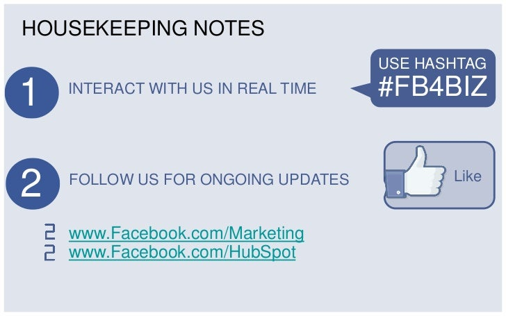 HOUSEKEEPING NOTES                                    USE HASHTAG1   INTERACT WITH US IN REAL TIME   #FB4BIZ2   FOLLOW US ...