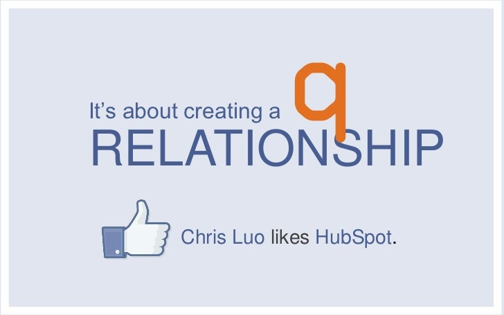 It's about creating aRELATIONSHIP          Chris Luo likes HubSpot.