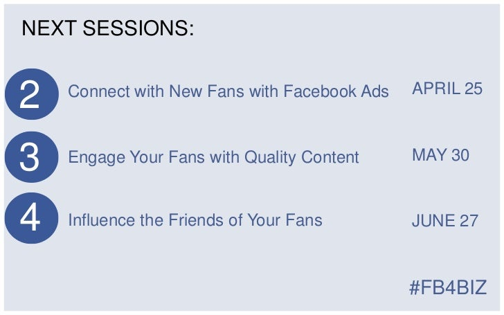 NEXT SESSIONS:2   Connect with New Fans with Facebook Ads   APRIL 253   Engage Your Fans with Quality Content     MAY 304 ...
