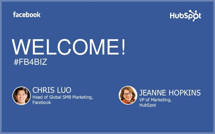 WELCOME!#FB4BIZ   CHRIS LUO                       JEANNE HOPKINS   Head of Global SMB Marketing,                          ...