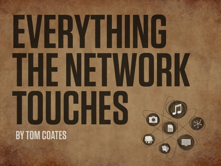 EVERYTHING THE NETWORK TOUCHES BY TOM COATES