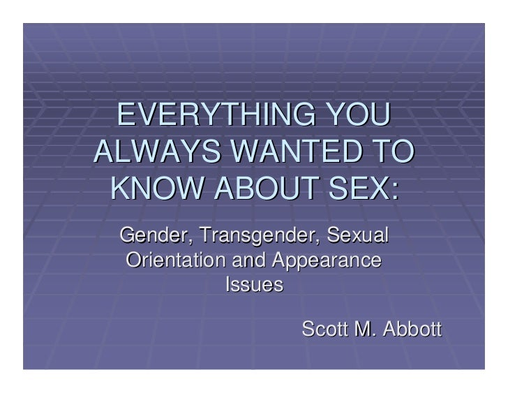 EVERYTHING YOU ALWAYS WANTED TO  KNOW ABOUT SEX:  Gender, Transgender, Sexual  Orientation and Appearance             Issu...