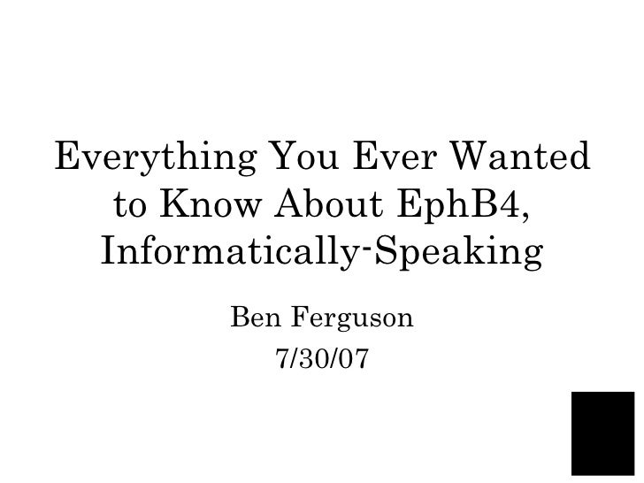 Everything You Ever Wanted to Know About EphB4, Informatically-Speaking Ben Ferguson 7/30/07