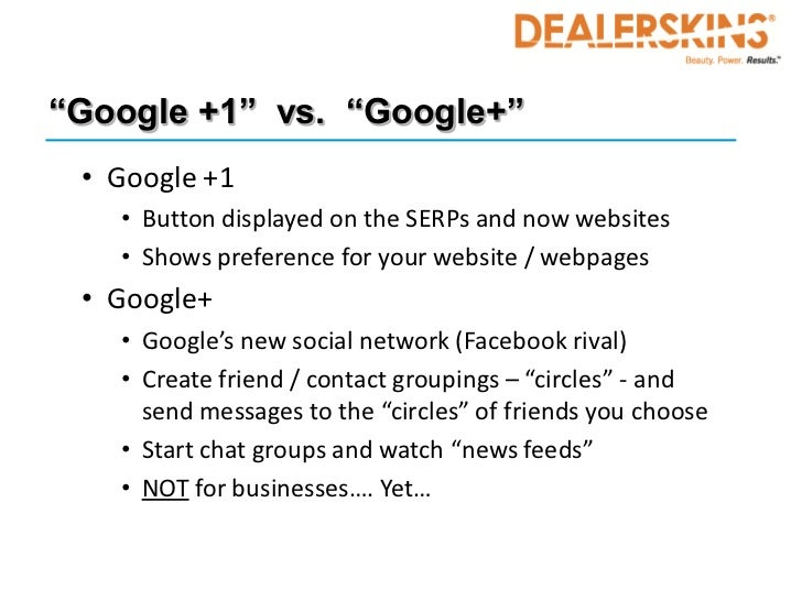 """""""Google +1"""" vs. """"Google+"""" • Google +1   • Button displayed on the SERPs and now websites   • Shows preference for your web..."""