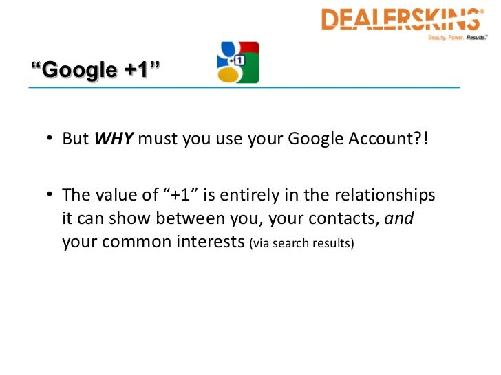 """""""Google +1"""" • But WHY must you use your Google Account?! • The value of """"+1"""" is entirely in the relationships   it can sho..."""