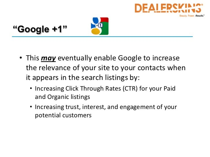 """""""Google +1"""" • This may eventually enable Google to increase   the relevance of your site to your contacts when   it appear..."""