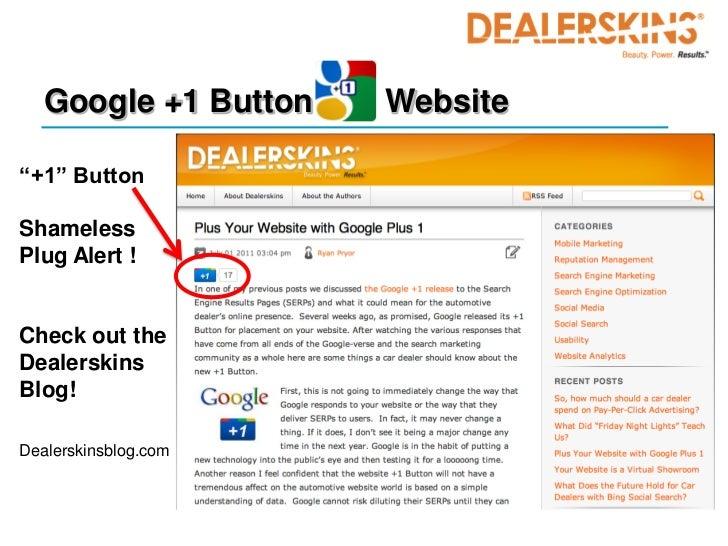 """Google +1 Button   Website""""+1"""" ButtonShamelessPlug Alert !Check out theDealerskinsBlog!Dealerskinsblog.com"""