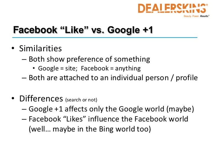"""Facebook """"Like"""" vs. Google +1• Similarities   – Both show preference of something       • Google = site; Facebook = anythi..."""