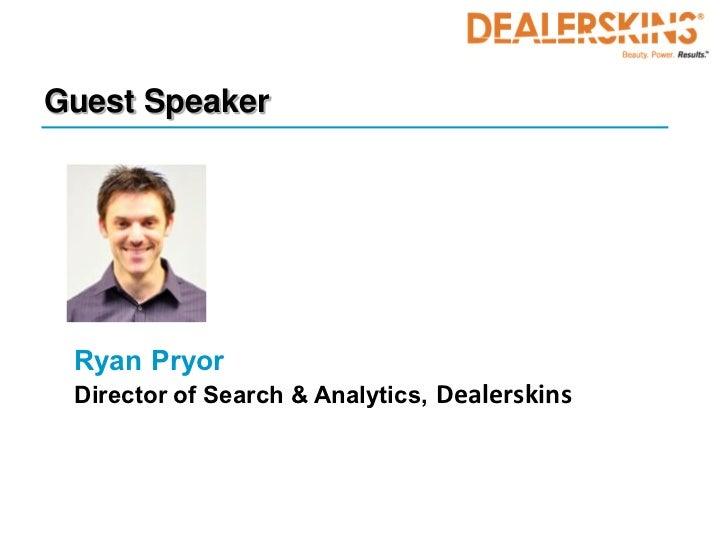 Guest Speaker Ryan Pryor Director of Search & Analytics, Dealerskins