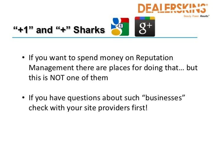 """""""+1"""" and """"+"""" Sharks • If you want to spend money on Reputation   Management there are places for doing that… but   this is..."""