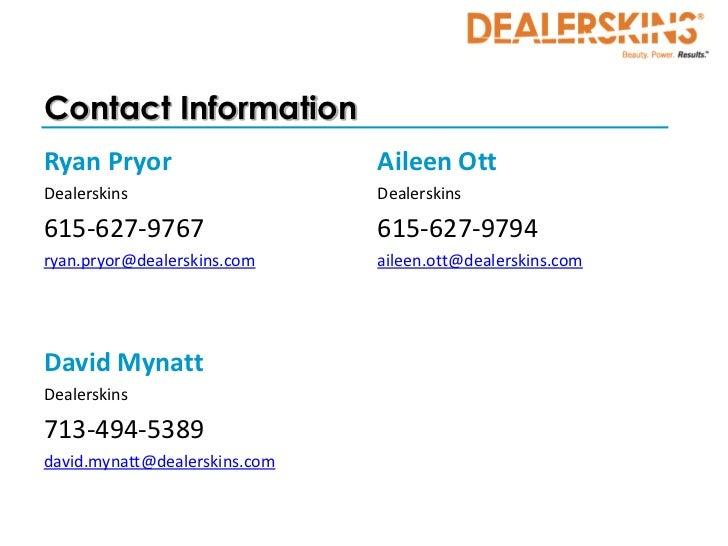Contact InformationRyan Pryor                     Aileen OttDealerskins                    Dealerskins615-627-9767        ...