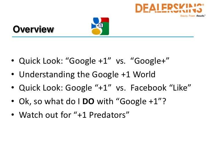 "Overview•   Quick Look: ""Google +1"" vs. ""Google+""•   Understanding the Google +1 World•   Quick Look: Google ""+1"" vs. Face..."