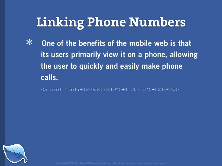 Linking Phone Numbers *   One of the benefits of the mobile web is that     its users primarily view it on a phone, allowi...