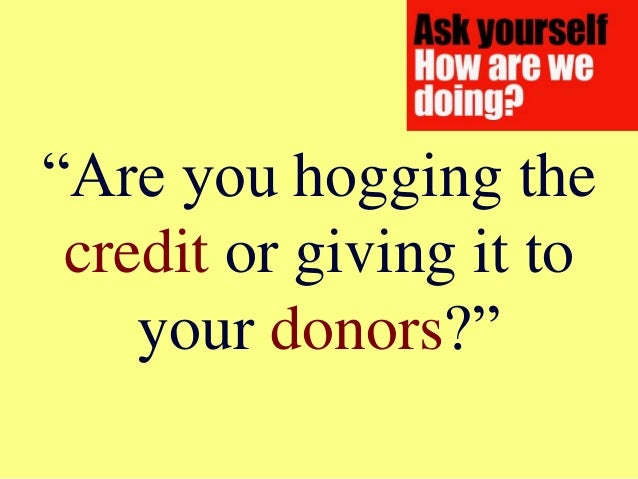 """""""Are you hogging the credit or giving it to your donors?"""""""