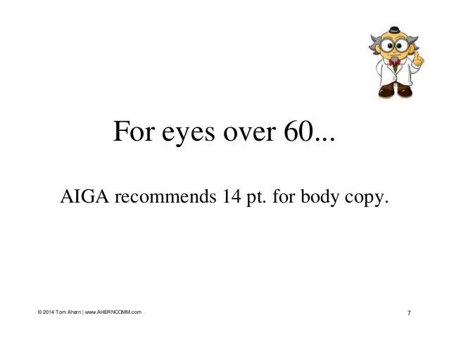 For eyes over 60... AIGA recommends 14 pt. for body copy. 7© 2014 Tom Ahern   www.AHERNCOMM.com