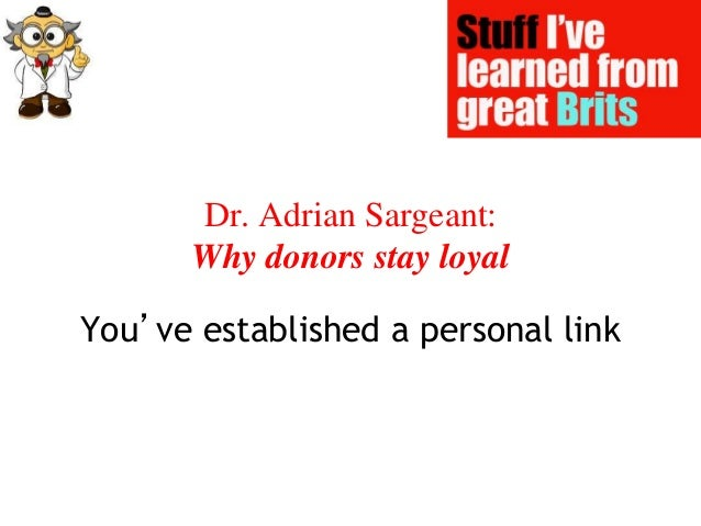 Dr. Adrian Sargeant: Why donors stay loyal You've established a personal link