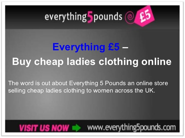 Everything £5  –  Buy cheap ladies clothing online The word is out about Everything 5 Pounds an online store selling cheap...