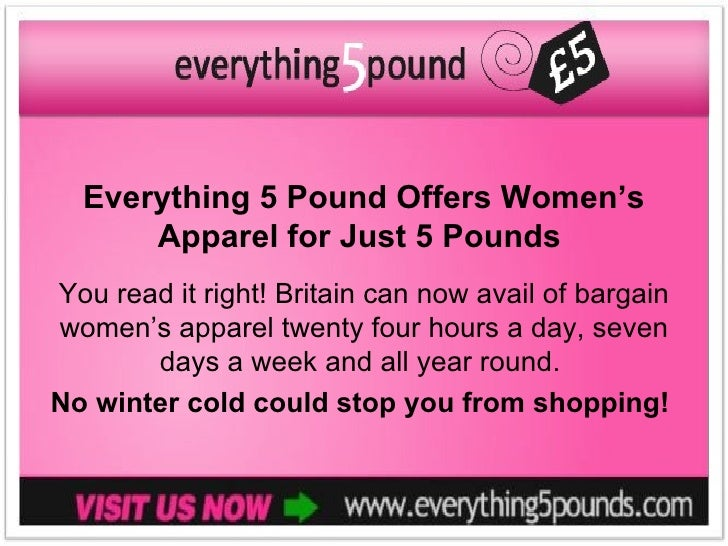 Everything 5 Pound Offers Women's      Apparel for Just 5 PoundsYou read it right! Britain can now avail of bargainwomen's...