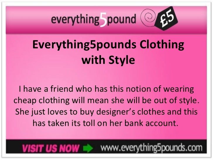 Everything5pounds Clothing              with Style I have a friend who has this notion of wearingcheap clothing will mean ...