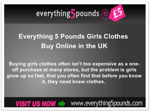 Everything 5 Pounds Girls Clothes           Buy Online in the UK Buying girls clothes often isn't too expensive as a one- ...