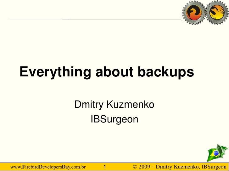 Everything about backups                             Dmitry Kuzmenko                              IBSurgeon    www.Firebir...