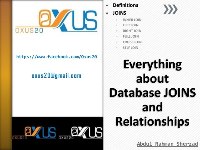 https://www.facebook.com/Oxus20 oxus20@gmail.com Everything about Database JOINS and Relationships » Definitions » JOINS »...