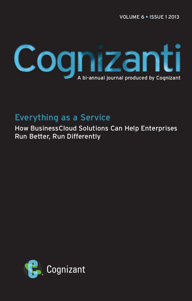 VOLUME 6 • ISSUE 1 2013  A bi-annual journal produced by Cognizant  Everything as a Service How BusinessCloud Solutions Ca...