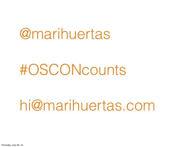 @marihuertas #OSCONcounts hi@marihuertas.com Thursday, July 25, 13