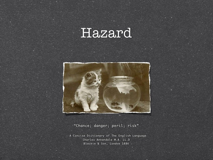 """Hazard         """"Chance; danger; peril; risk""""  - A Concise Dictionary of The English Language           Charles Annandale M..."""