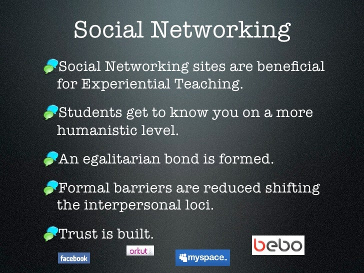 Social Networking Social Networking sites are beneficial for Experiential Teaching. Students get to know you on a more huma...