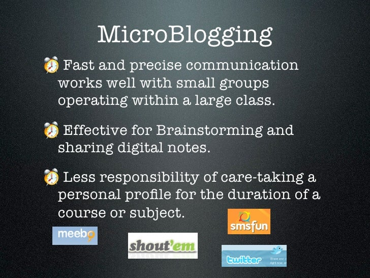 MicroBlogging  Fast and precise communication works well with small groups operating within a large class.  Effective for ...