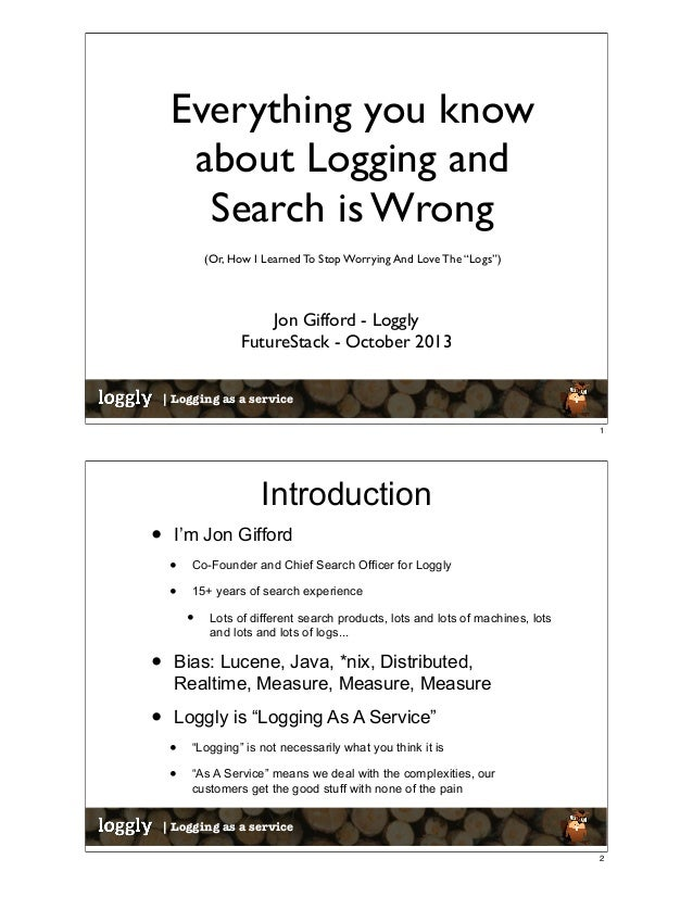 """Everything you know about Logging and Search is Wrong (Or, How I Learned To Stop Worrying And Love The """"Logs"""")  Jon Giffor..."""