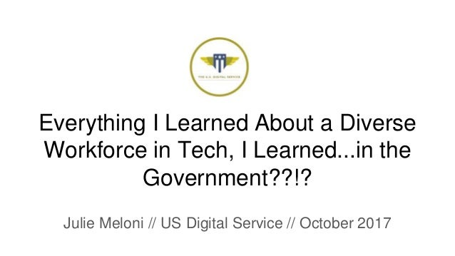 Everything I Learned About a Diverse Workforce in Tech, I Learned...in the Government??!? Julie Meloni // US Digital Servi...