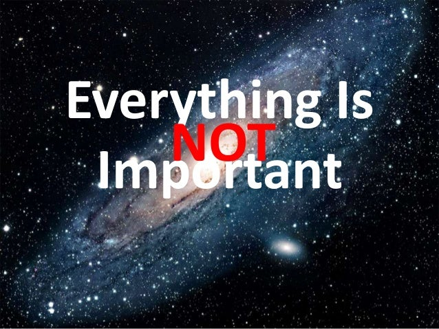 Everything Is    NOT Important