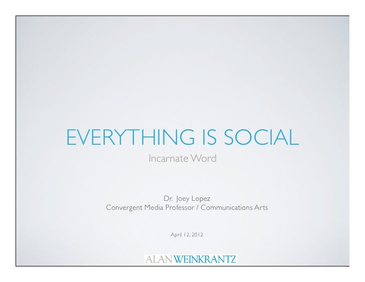 EVERYTHING IS SOCIAL               Incarnate Word                   Dr. Joey Lopez   Convergent Media Professor / Communic...