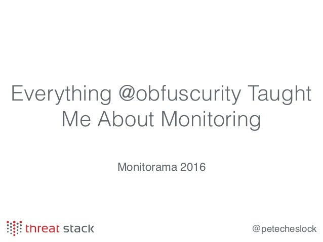 @petecheslock Everything @obfuscurity Taught Me About Monitoring Monitorama 2016