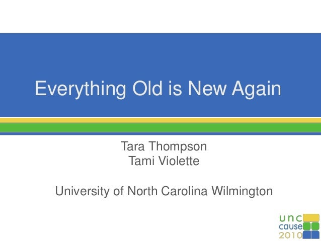 Everything Old is New Again Tara Thompson Tami Violette University of North Carolina Wilmington