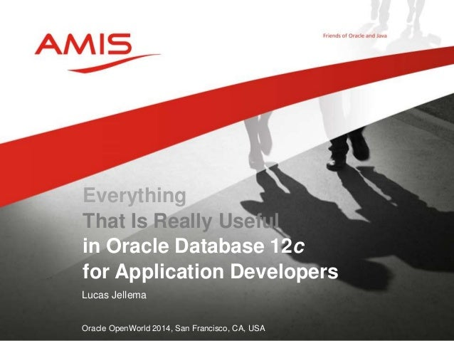 Everything  That Is Really Useful  in Oracle Database 12c  for Application Developers  Lucas Jellema  Oracle OpenWorld 201...