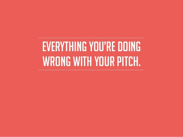 everything you're doing wrong with your pitch.