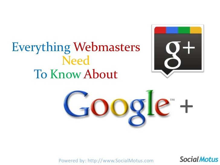 EverythingWebmastersNeed <br />To KnowAbout<br />+<br />+<br />Powered by: http://www.SocialMotus.com<br />