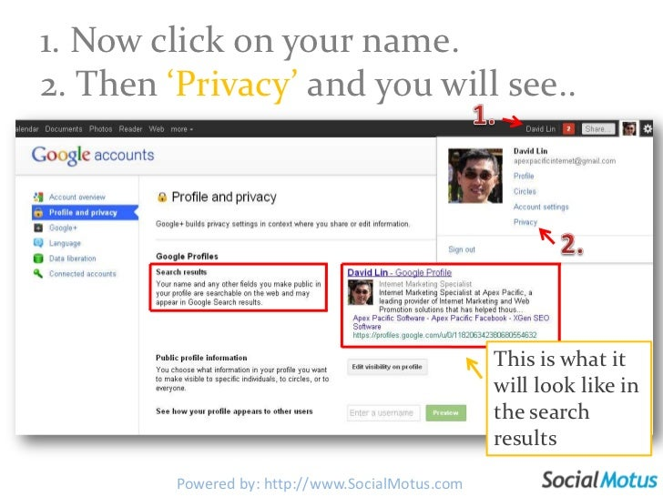 1. Now click on your name.2. Then 'Privacy' and you will see..<br />1.<br />2.<br />This is what it will look like in the ...