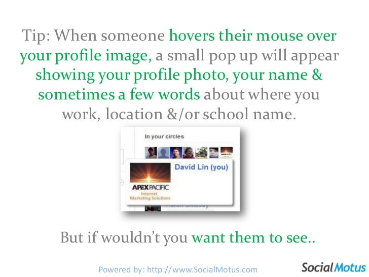 Tip: When someone hovers their mouse over your profile image, a small pop up will appear showing your profile photo, your ...