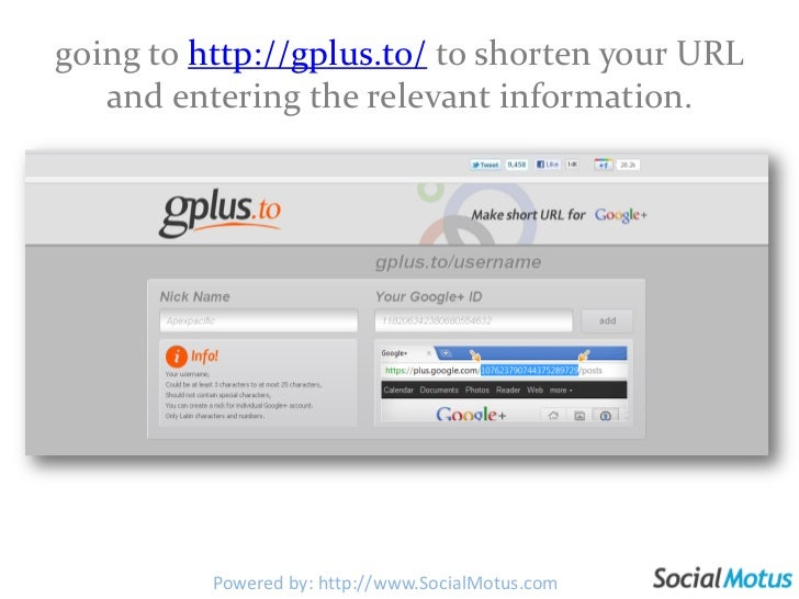 going to http://gplus.to/ to shorten your URL and entering the relevant information.<br />Powered by: http://www.SocialMot...