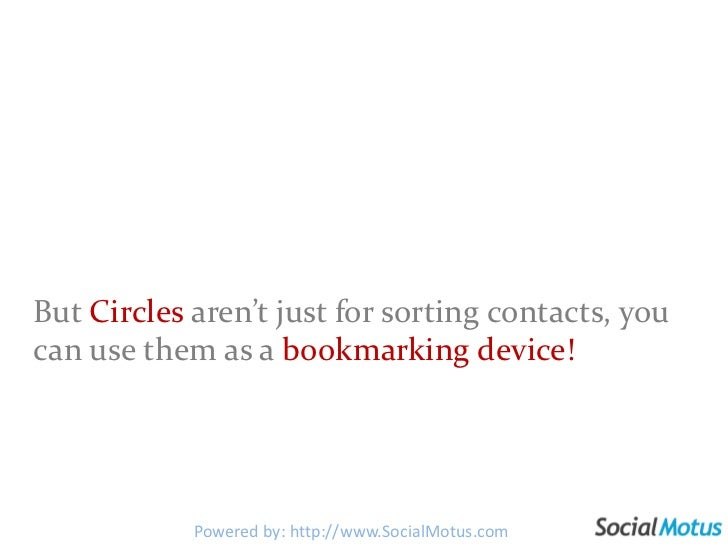 But Circles aren't just for sorting contacts, you can use them as a bookmarking device!<br />Powered by: http://www.Social...