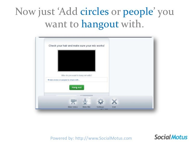 Now just 'Add circles or people' you want to hangout with.<br />Powered by: http://www.SocialMotus.com<br />