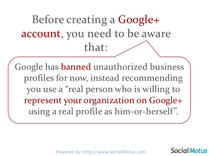 Before creating a Google+ account, you need to be aware that:<br />Google has banned unauthorized business profiles for no...