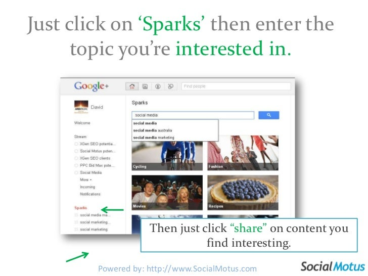 Sparks<br />Receive content from around the internet on any topic so you can easily share this with the circles you choose...