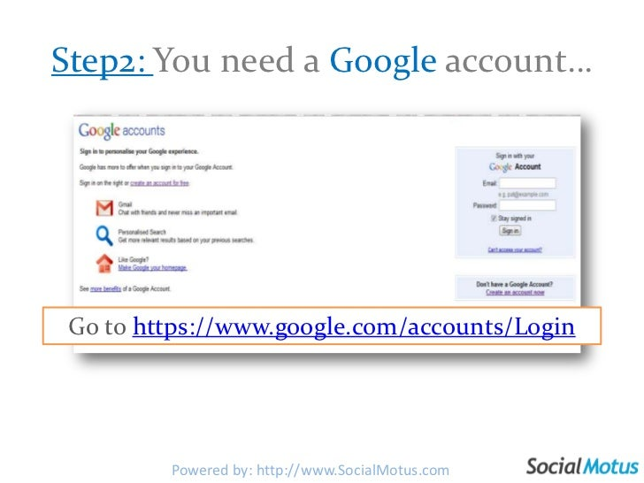 Step2: You need a Google account…<br />   Go to https://www.google.com/accounts/Login<br />Powered by: http://www.SocialMo...